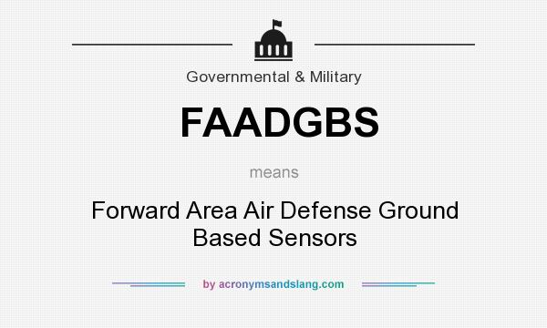 What does FAADGBS mean? It stands for Forward Area Air Defense Ground Based Sensors