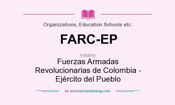 What does FARC-EP mean? It stands for Fuerzas Armadas Revolucionarias de Colombia - Ejército del Pueblo