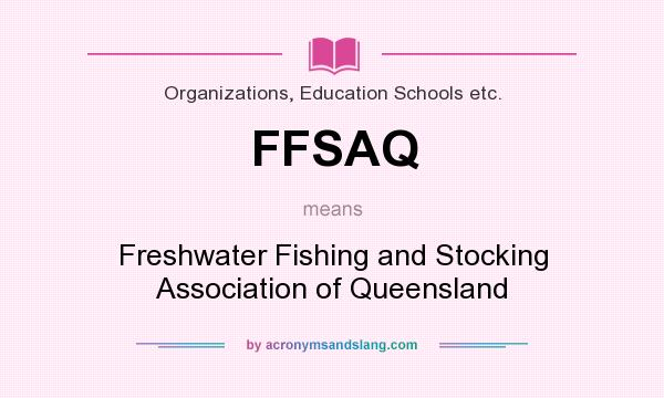 What does FFSAQ mean? It stands for Freshwater Fishing and Stocking Association of Queensland