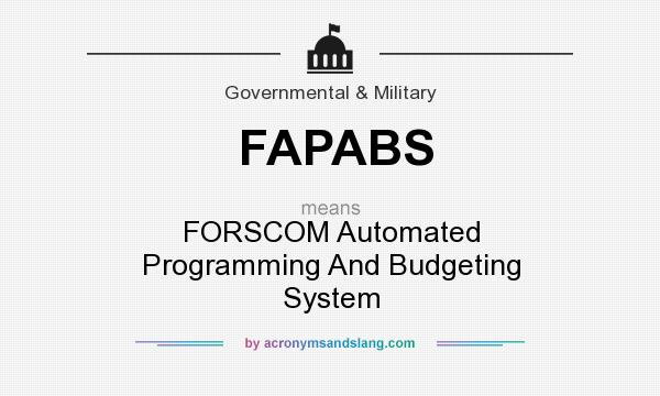 What does FAPABS mean? It stands for FORSCOM Automated Programming And Budgeting System