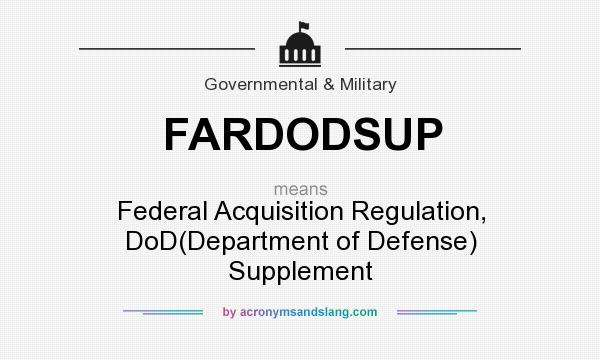 What does FARDODSUP mean? It stands for Federal Acquisition Regulation, DoD(Department of Defense) Supplement