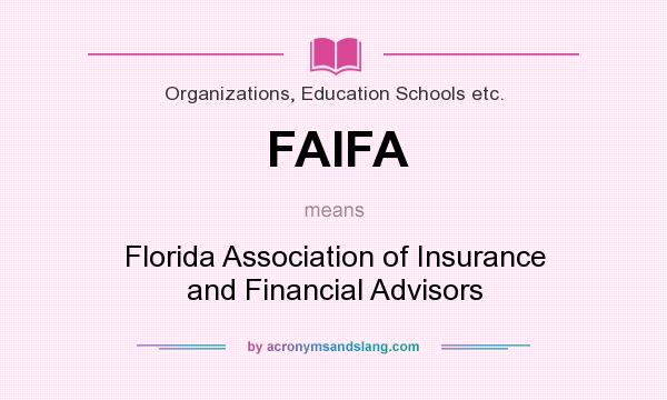What does FAIFA mean? It stands for Florida Association of Insurance and Financial Advisors