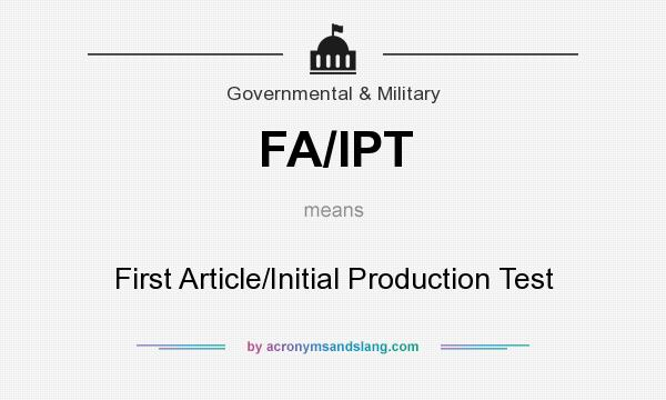 What does FA/IPT mean? It stands for First Article/Initial Production Test