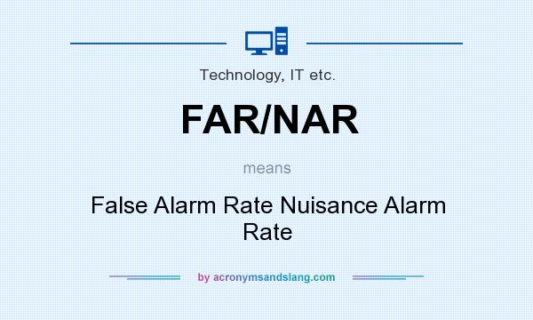 What does FAR/NAR mean? It stands for False Alarm Rate Nuisance Alarm Rate