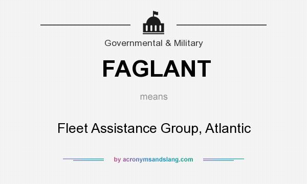 What does FAGLANT mean? It stands for Fleet Assistance Group, Atlantic