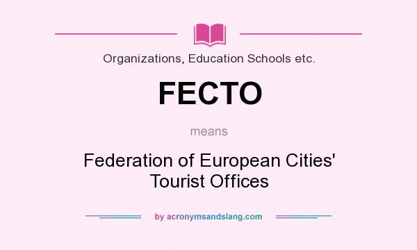 What does FECTO mean? It stands for Federation of European Cities` Tourist Offices