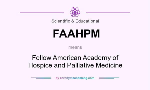 What does FAAHPM mean? It stands for Fellow American Academy of Hospice and Palliative Medicine