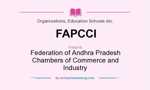 What does FAPCCI mean? It stands for Federation of Andhra Pradesh Chambers of Commerce and Industry