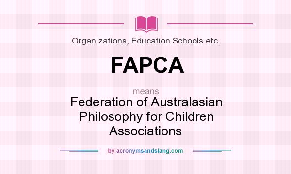 What does FAPCA mean? It stands for Federation of Australasian Philosophy for Children Associations
