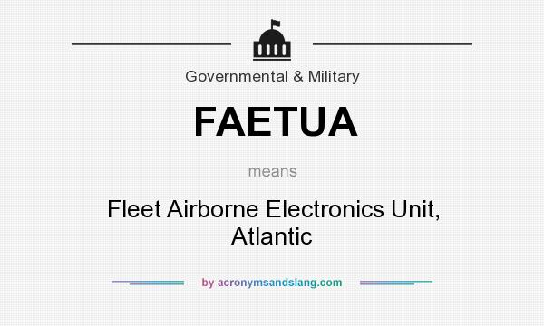 What does FAETUA mean? It stands for Fleet Airborne Electronics Unit, Atlantic