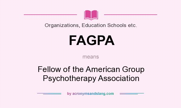 What does FAGPA mean? It stands for Fellow of the American Group Psychotherapy Association