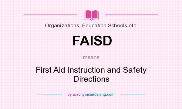 What does FAISD mean? It stands for First Aid Instruction and Safety Directions