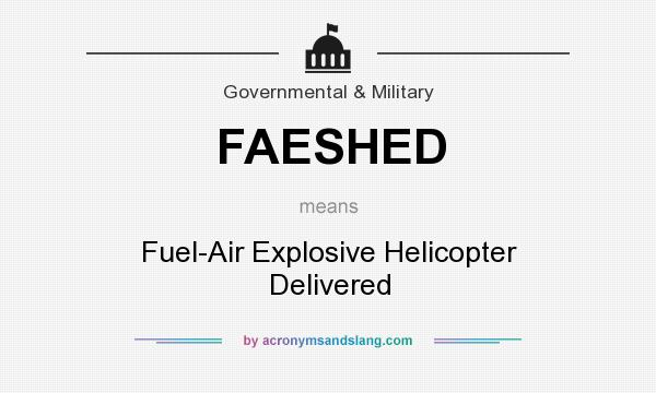 What does FAESHED mean? It stands for Fuel-Air Explosive Helicopter Delivered