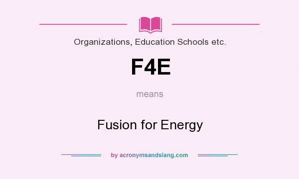 What does F4E mean? It stands for Fusion for Energy