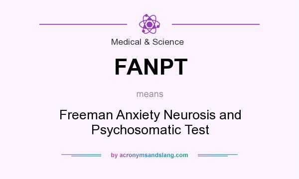 What does FANPT mean? It stands for Freeman Anxiety Neurosis and Psychosomatic Test