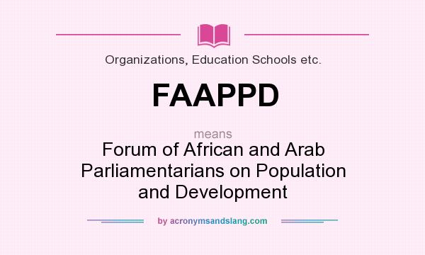 What does FAAPPD mean? It stands for Forum of African and Arab Parliamentarians on Population and Development