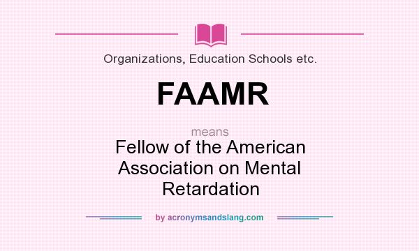 What does FAAMR mean? It stands for Fellow of the American Association on Mental Retardation