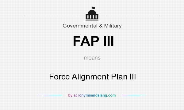 What does FAP III mean? It stands for Force Alignment Plan III