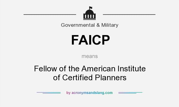What does FAICP mean? It stands for Fellow of the American Institute of Certified Planners