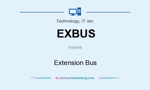 What does EXBUS mean? It stands for Extension Bus