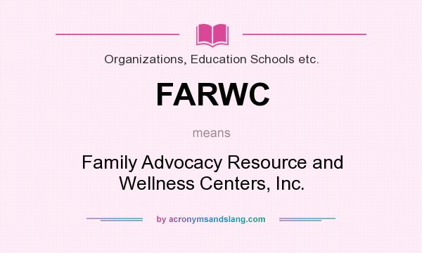 What does FARWC mean? It stands for Family Advocacy Resource and Wellness Centers, Inc.