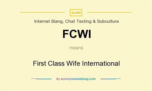 What does FCWI mean? It stands for First Class Wife International
