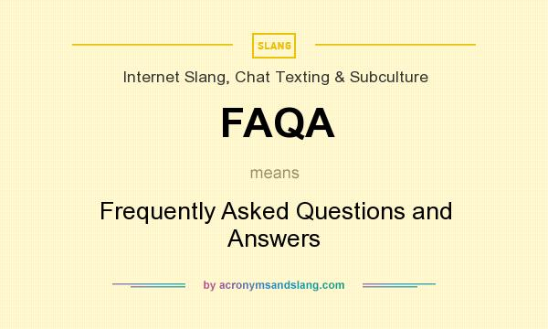 What does FAQA mean? It stands for Frequently Asked Questions and Answers