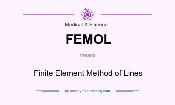 Definition Of FEMOL   FEMOL Stands For Finite Element Method Of Lines. By  AcronymsAndSlang.com