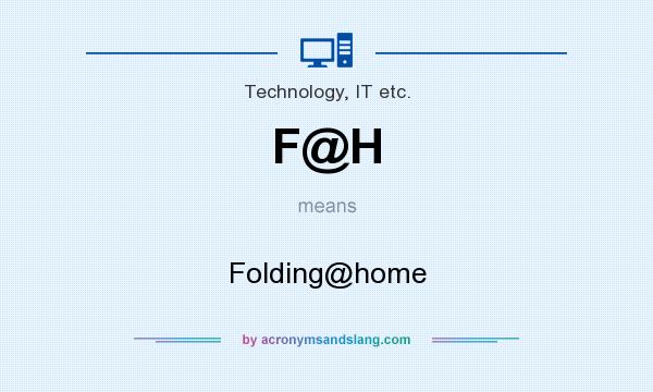 What does F@H mean? It stands for Folding@home