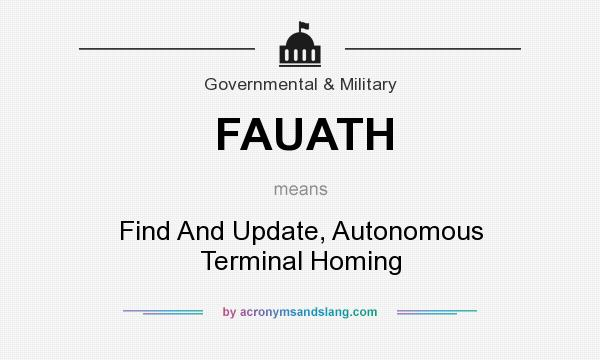 What does FAUATH mean? It stands for Find And Update, Autonomous Terminal Homing