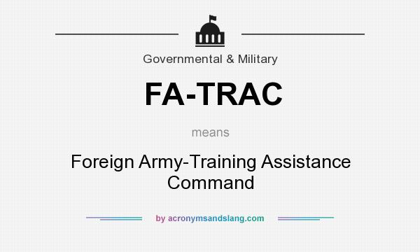 What does FA-TRAC mean? It stands for Foreign Army-Training Assistance Command