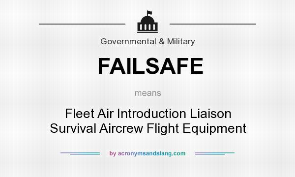 What does FAILSAFE mean? It stands for Fleet Air Introduction Liaison Survival Aircrew Flight Equipment
