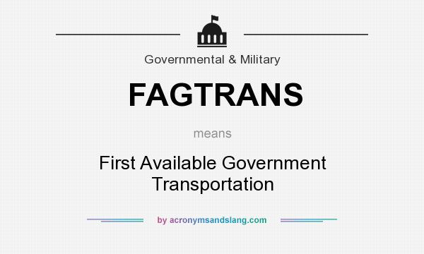 What does FAGTRANS mean? It stands for First Available Government Transportation