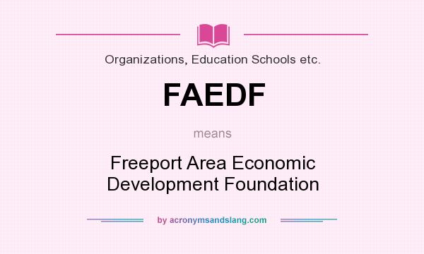 What does FAEDF mean? It stands for Freeport Area Economic Development Foundation