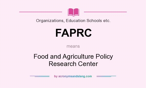 What does FAPRC mean? It stands for Food and Agriculture Policy Research Center