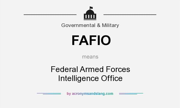 What does FAFIO mean? It stands for Federal Armed Forces Intelligence Office