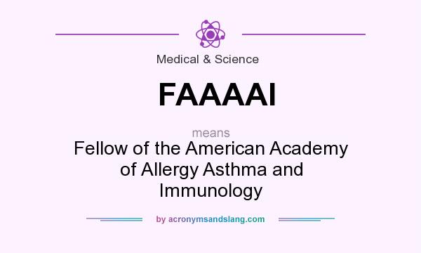 What does FAAAAI mean? It stands for Fellow of the American Academy of Allergy Asthma and Immunology