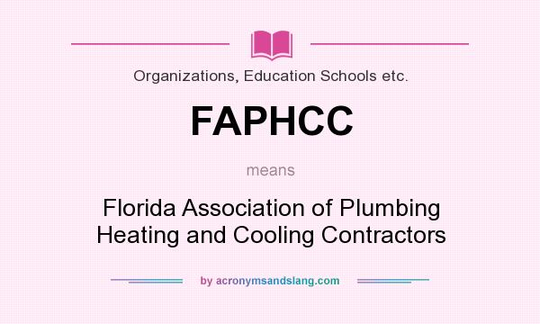 What does FAPHCC mean? It stands for Florida Association of Plumbing Heating and Cooling Contractors
