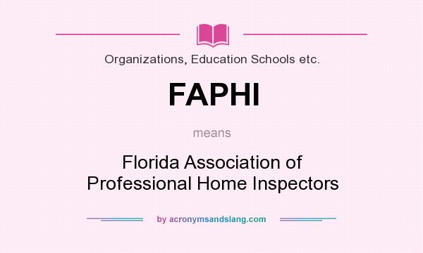 What does FAPHI mean? It stands for Florida Association of Professional Home Inspectors