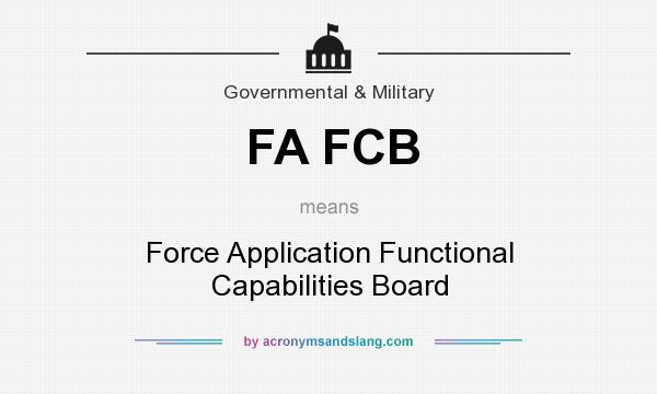 What does FA FCB mean? It stands for Force Application Functional Capabilities Board