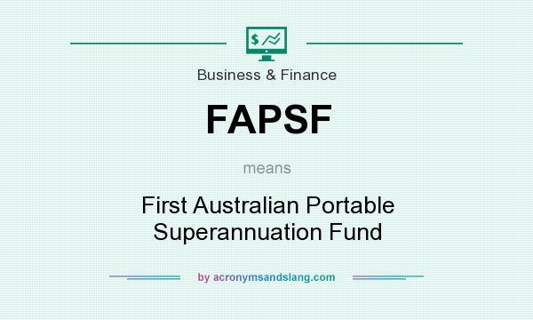 What does FAPSF mean? It stands for First Australian Portable Superannuation Fund