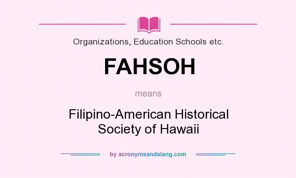 What does FAHSOH mean? It stands for Filipino-American Historical Society of Hawaii