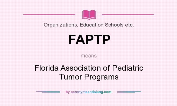 What does FAPTP mean? It stands for Florida Association of Pediatric Tumor Programs