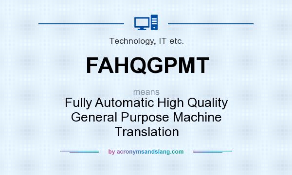 What does FAHQGPMT mean? It stands for Fully Automatic High Quality General Purpose Machine Translation