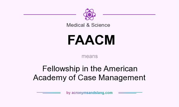 What does FAACM mean? It stands for Fellowship in the American Academy of Case Management