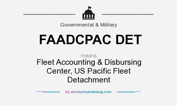 What does FAADCPAC DET mean? It stands for Fleet Accounting & Disbursing Center, US Pacific Fleet Detachment
