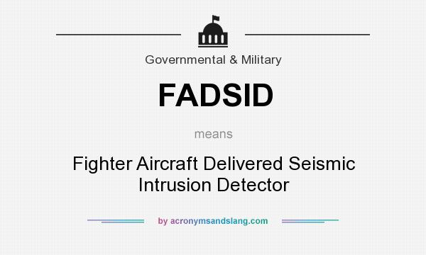 What does FADSID mean? It stands for Fighter Aircraft Delivered Seismic Intrusion Detector