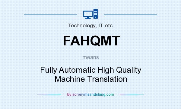 What does FAHQMT mean? It stands for Fully Automatic High Quality Machine Translation