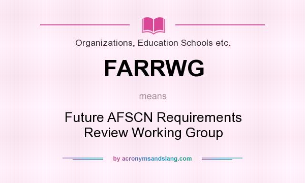 What does FARRWG mean? It stands for Future AFSCN Requirements Review Working Group