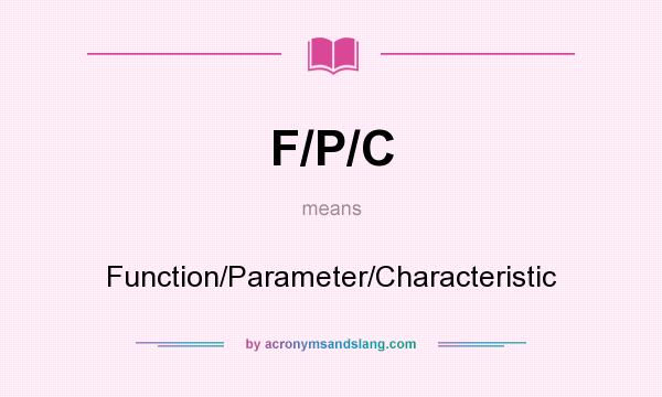 What does F/P/C mean? It stands for Function/Parameter/Characteristic